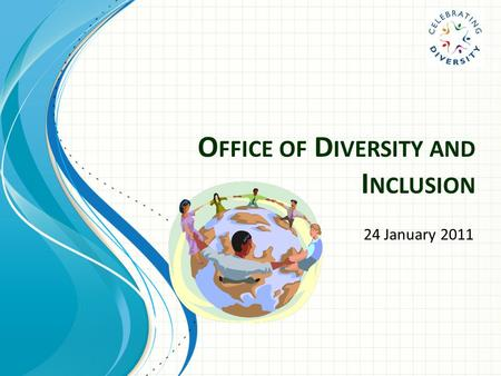 O FFICE OF D IVERSITY AND I NCLUSION 24 January 2011.