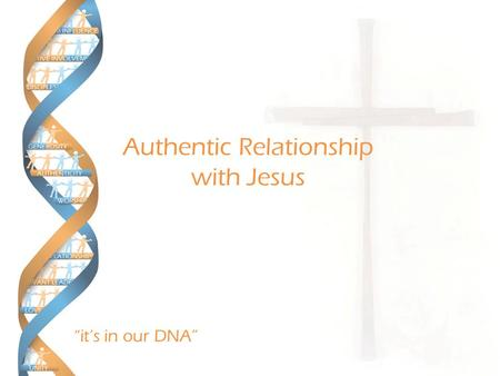 """it's in our DNA"" Authentic Relationship with Jesus."