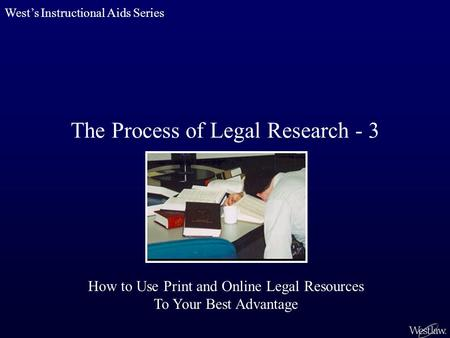 The Process of Legal Research - 3 West's Instructional Aids Series How to Use Print and Online Legal Resources To Your Best Advantage.