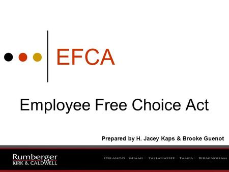 1 EFCA Employee Free Choice Act Prepared by H. Jacey Kaps & Brooke Guenot.