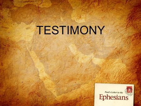 TESTIMONY. Ephesians 2 Who am I? – Heavenly Perspective.