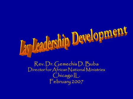 Rev. Dr. Gemechis D. Buba Director for African National Ministries Chicago IL. February 2007.