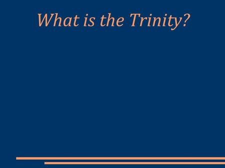 What is the Trinity?.
