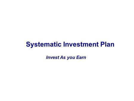 Invest As you Earn Systematic Investment Plan. Real Return = Returns – Inflation - Tax Real returns are important as they tell you the actual increase.
