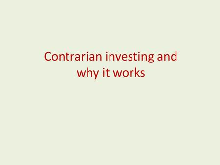 Contrarian investing and why it works. Definition What is a contrarian? A Contrarian makes decisions for different reasons than most traders. The majority.