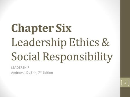 Chapter Six Leadership Ethics & Social Responsibility