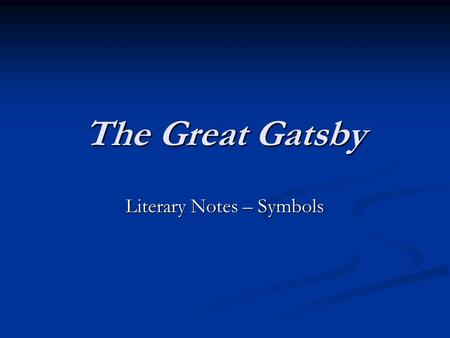 The Great Gatsby Literary Notes – Symbols. Symbols the green light the green light Gatsby's hope to recapture the past. Gatsby's hope to recapture the.