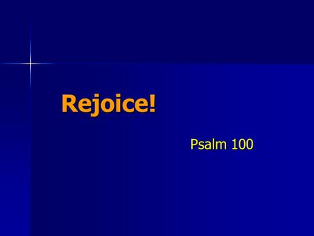 Rejoice! Psalm 100. The Righteous Shall Rejoice! Be glad in Jehovah, and rejoice, ye righteous; And shout for joy, all ye that are upright in heart. Psalms.