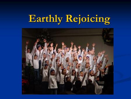 Earthly Rejoicing. Jesus' First Three Commands 1.Matthew 4:17--repent 2.Matthew 4:19--follow 3.Matthew 5:12--rejoice.