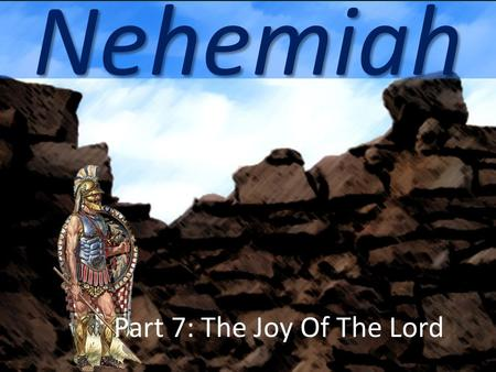 "Nehemiah Part 7: The Joy Of The Lord. Something's Missing Here ""Four walls and no roof do not make a house."" Strong walls and strong gates but no knowledge."