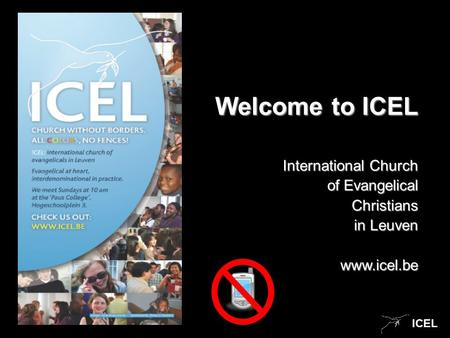 ICEL Welcome to ICEL International Church of Evangelical of Evangelical Christians Christians in Leuven www.icel.be.