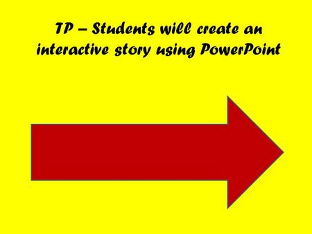 TP – Students will create an interactive story using PowerPoint.