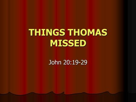 "THINGS THOMAS MISSED John 20:19-29. An Occasion To Rejoice John 20:19-20 – Jesus came & stood in the midst, & said to them, ""Peace be with you."" 20 When."