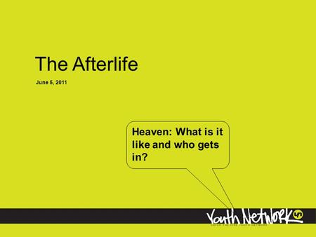 The Afterlife June 5, 2011 Heaven: What is it like and who gets in?