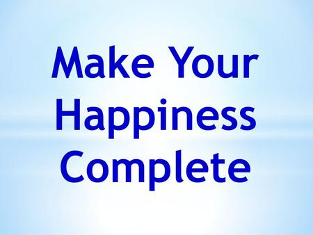 Make Your Happiness Complete. Conversation 1: Happiness in the Presence of Conditional Happiness.