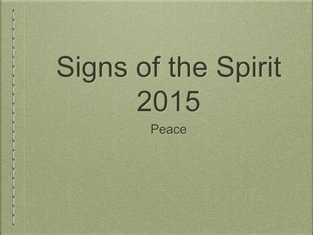 Signs of the Spirit 2015 Peace. Philippians 4:4 Rejoice in the Lord always; again I will say, rejoice. 5 Let your reasonableness be known to everyone.