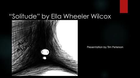 """Solitude"" by Ella Wheeler Wilcox"