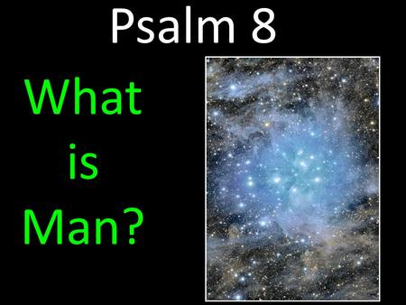 Psalm 8 What is Man?. Psalm 8 - What Is Man ? I. Psalm 8 is a Messianic Psalm Christ and His Ultimate Victory as Son of Man The Contrast: Psalm 8 Christ.