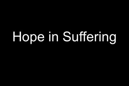 Hope in Suffering. Habakkuk 1:1-4 How long, Lord, must I call for help, but you do not listen? Or cry out to you, 'violence!' But you do not save? Why.