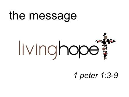 The message 1 peter 1:3-9.