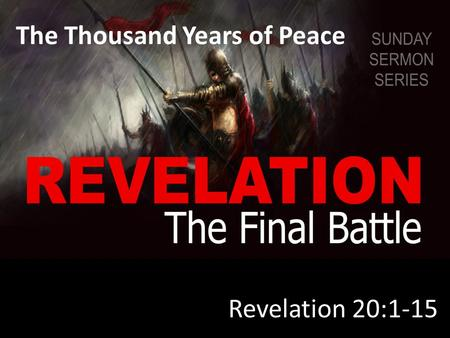 The Thousand Years of Peace Revelation 20:1-15. I.T HE M ILLENNIAL R EIGN.