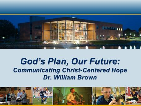 God's Plan, Our Future: Communicating Christ-Centered Hope Dr. William Brown.
