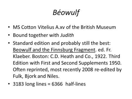 Béowulf <strong>MS</strong> Cotton Vitelius A.xv of the British Museum Bound together with Judith Standard edition and probably still the best: Beowulf and the Finnsburg.