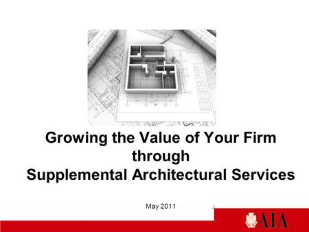 Growing the Value of Your Firm through Supplemental Architectural Services May 2011.