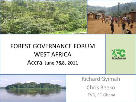 FOREST GOVERNANCE FORUM WEST AFRICA Accra June 7&8, 2011 Richard Gyimah Chris Beeko TVD, FC-Ghana.