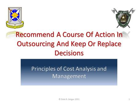 Recommend A Course Of Action In Outsourcing And Keep Or Replace Decisions © Dale R. Geiger 20111.