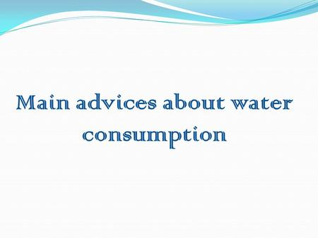 Main advices about water consumption. 1 2 3 4 5 6 7 9 10 8.