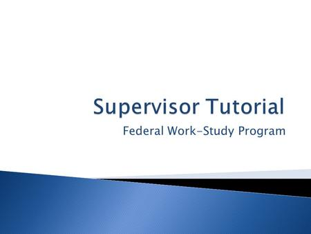 Federal Work-Study Program.  …For taking part in the Federal Work-Study Program.  It is an excellent opportunity for the student to gain experience.
