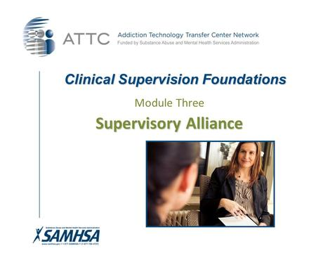 Clinical Supervision Foundations Module Three Supervisory Alliance.
