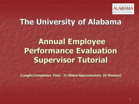 The University of Alabama Annual Employee Performance Evaluation Supervisor Tutorial (Length/Completion Time: 21 Slides/Approximately 10 Minutes)