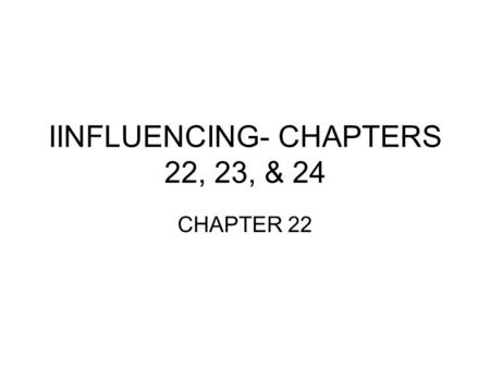 IINFLUENCING- CHAPTERS 22, 23, & 24 CHAPTER 22. Influencing Function: It is the managing function that focuses on getting the best out of subordinates.