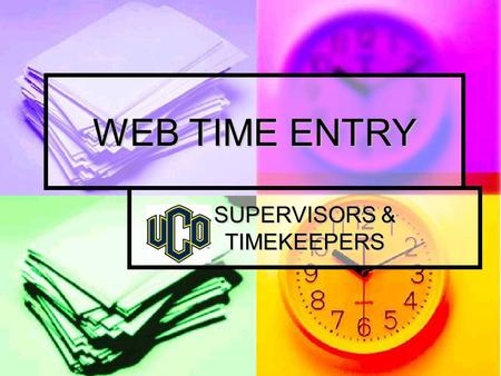 WEB TIME ENTRY SUPERVISORS & TIMEKEEPERS. ACCESSING TIME SHEETS LOG ONTO UCONNECT LOG ONTO UCONNECT SCHOOL SERVICES SCHOOL SERVICES BRONCHO CENTRAL SERVICES.