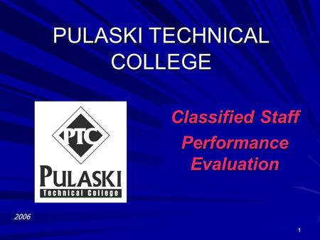 "1 PULASKI TECHNICAL COLLEGE Classified Staff Performance Evaluation To insert your company logo on this slide From the Insert Menu Select ""Picture"" Locate."