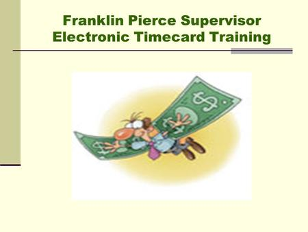 Franklin Pierce Supervisor Electronic Timecard Training.