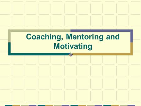 Coaching, Mentoring and Motivating. adapted from Masterful Coaching by R. Hargrove Coaching is - Helping individuals improve what they do Providing helpful,