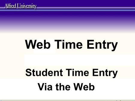 Web Time Entry Student Time Entry Via the Web. Advantages to WEB TIME ENTRY No More Paper Time Sheets! Both employees and Supervisors/Approvers can submit.