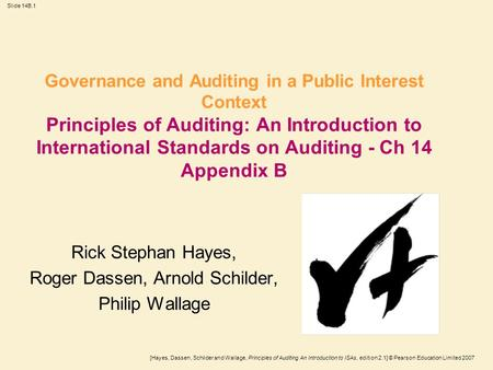 [Hayes, Dassen, Schilder and Wallage, Principles of Auditing An Introduction to ISAs, edition 2.1] © Pearson Education Limited 2007 Slide 14B.1 Governance.