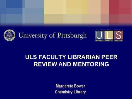 ULS FACULTY LIBRARIAN PEER REVIEW AND MENTORING Margarete Bower Chemistry Library.