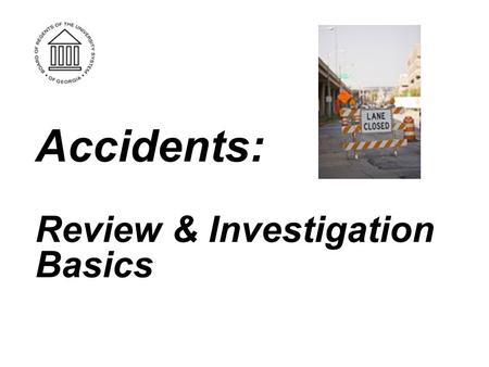 Accidents: Review & Investigation Basics. It is important that you check with your Comprehensive Loss Control Coordinator, Human Resources, and Supervisor.