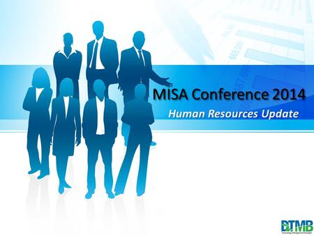 MISA Conference 2014 Human Resources Update MISA Conference 2014 Human Resources Update.