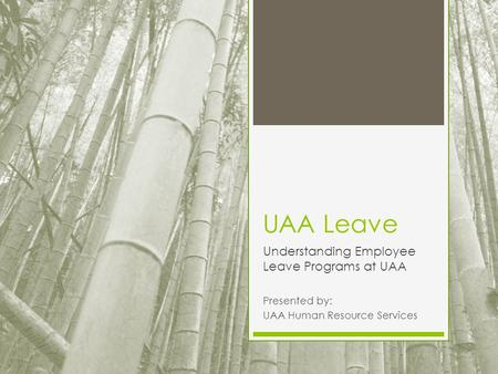 UAA Leave Understanding Employee Leave Programs at UAA Presented by: