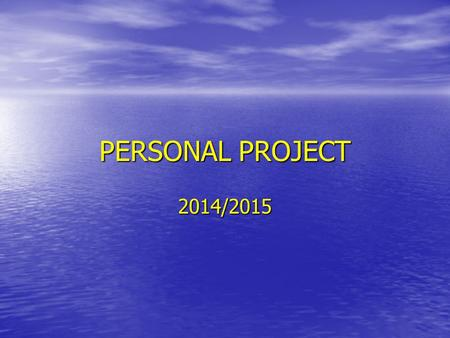 PERSONAL PROJECT 2014/2015. WHAT IS THE PERSONAL PROJECT? the result of a self-directed inquiry within a global context the result of a self-directed.