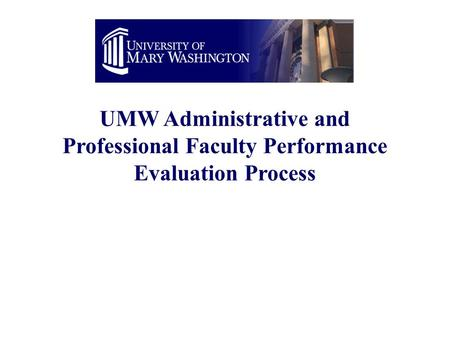UMW Administrative and Professional Faculty Performance Evaluation Process.