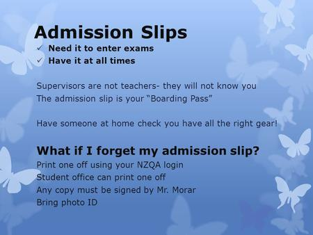 "Admission Slips Need it to enter exams Have it at all times Supervisors are not teachers- they will not know you The admission slip is your ""Boarding Pass"""