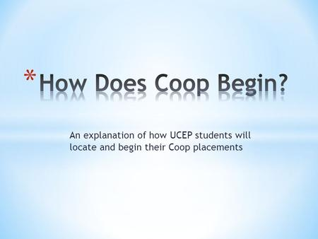 An explanation of how UCEP students will locate and begin their Coop placements.
