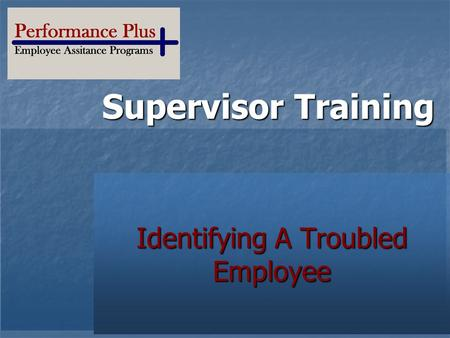 Supervisor Training Your Logo Here Identifying A Troubled Employee.